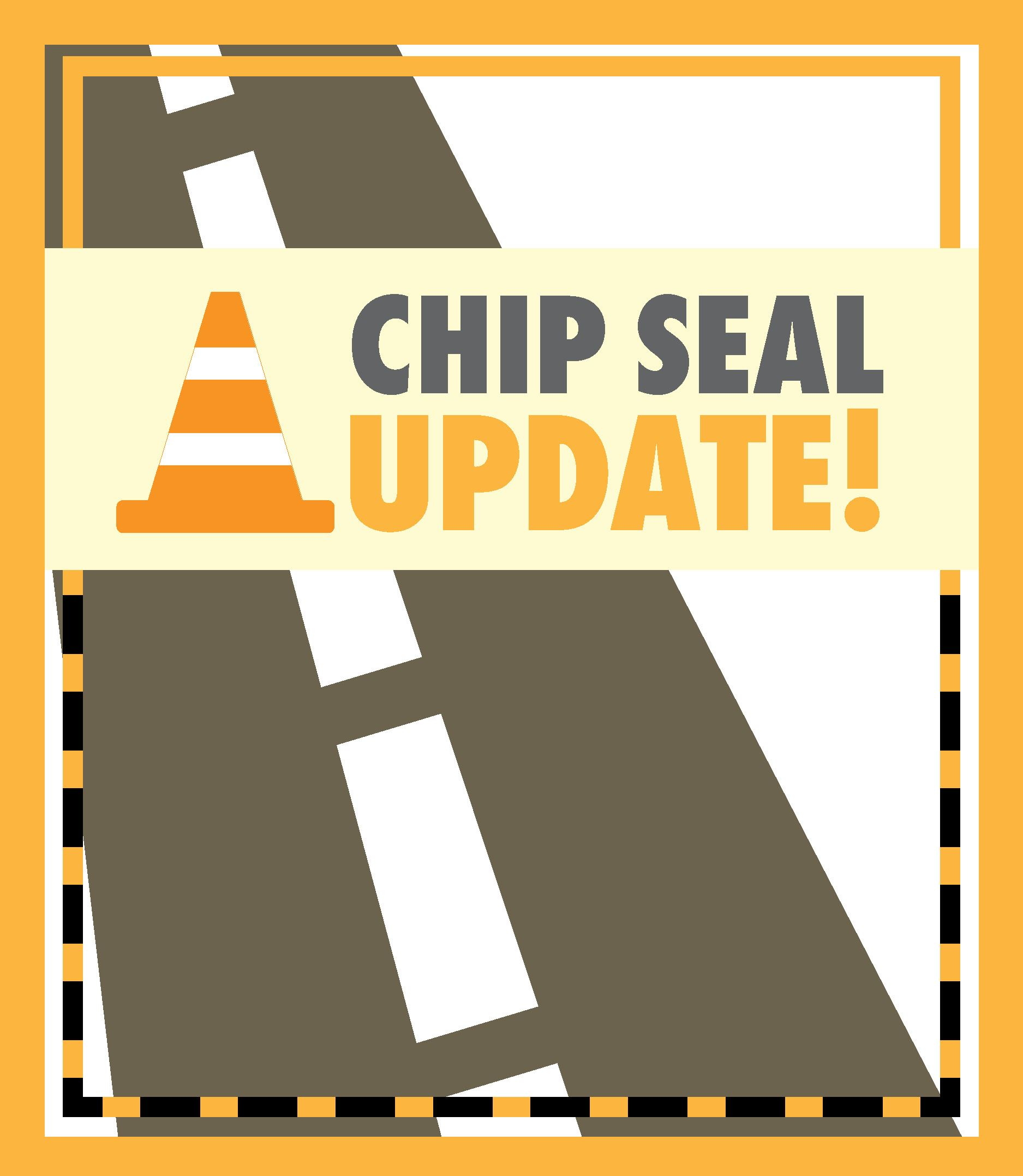 "Image of a construction cone and a street. Words that say ""Chip Seal Update"""